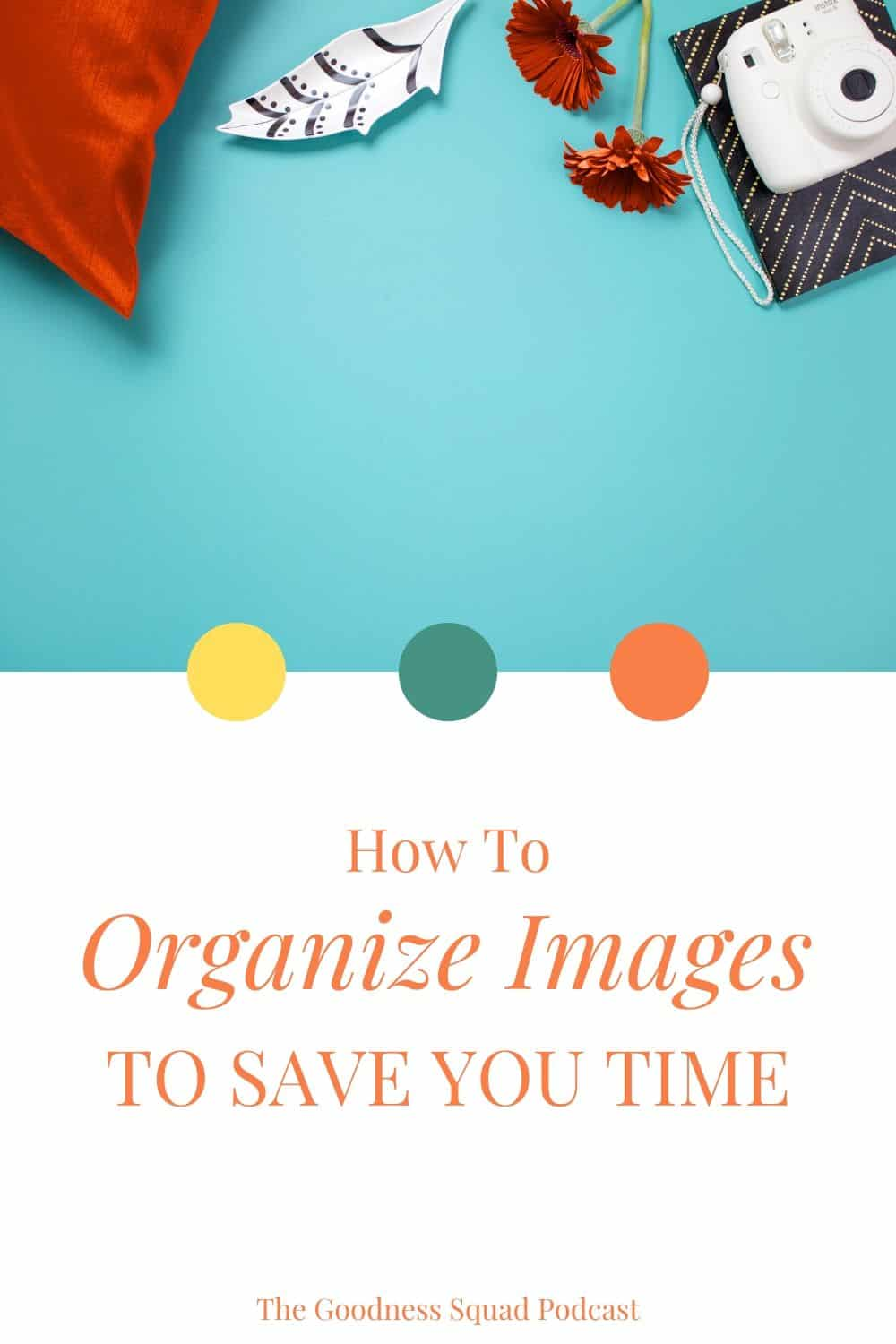 018_A simple tip for organizing images that will save you time and money